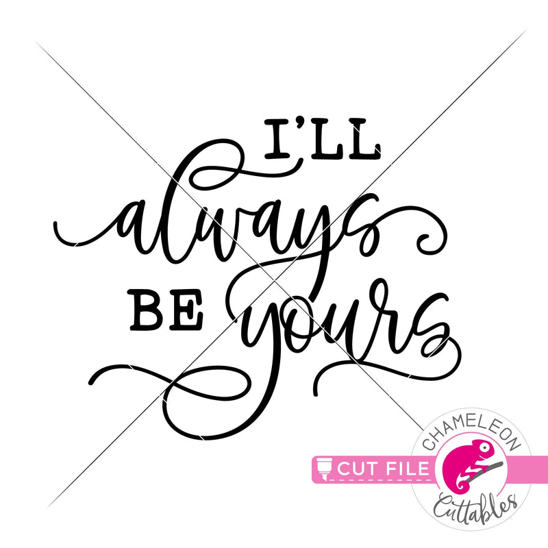 Ill always be yours Valentines day svg png dxf eps jpeg SVG DXF PNG Cutting File