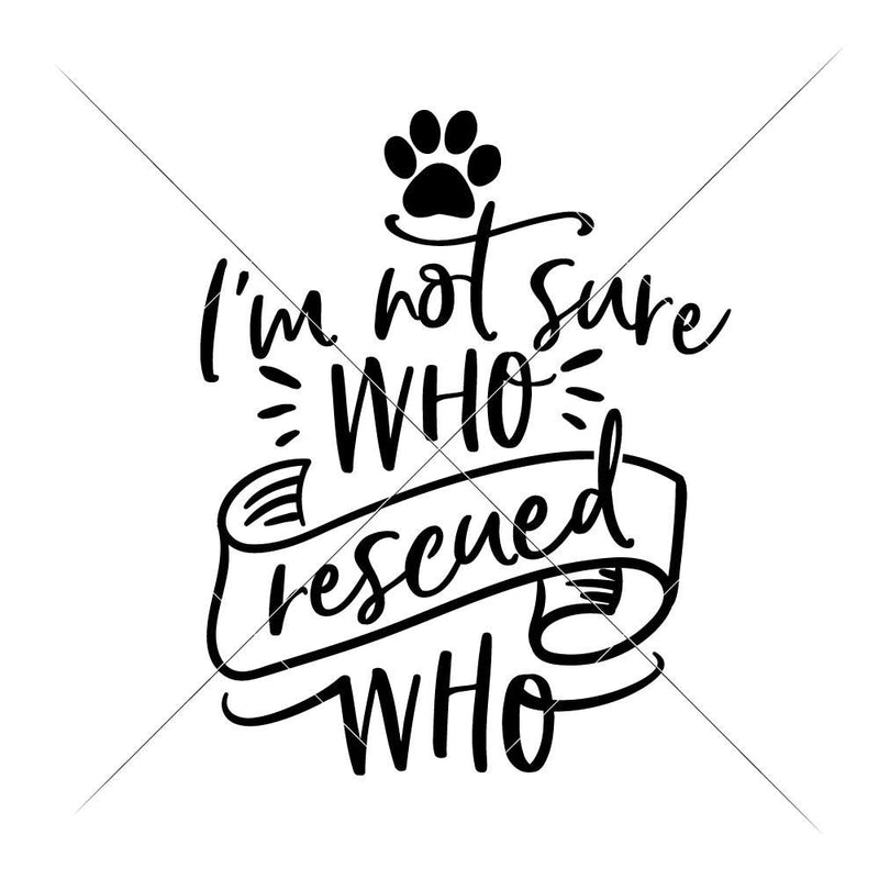 Im Not Sure Who Rescued Who Svg Png Dxf Eps Svg Dxf Png Cutting File