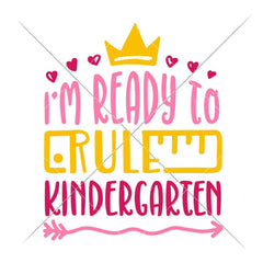 Im Ready To Rule Kindergarten Girl Svg Png Dxf Eps Svg Dxf Png Cutting File