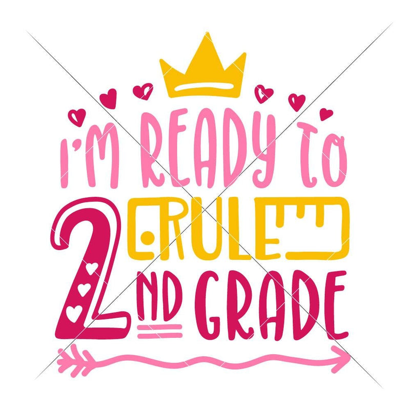 Im Ready To Rule Second Grade Girl Svg Png Dxf Eps Svg Dxf Png Cutting File
