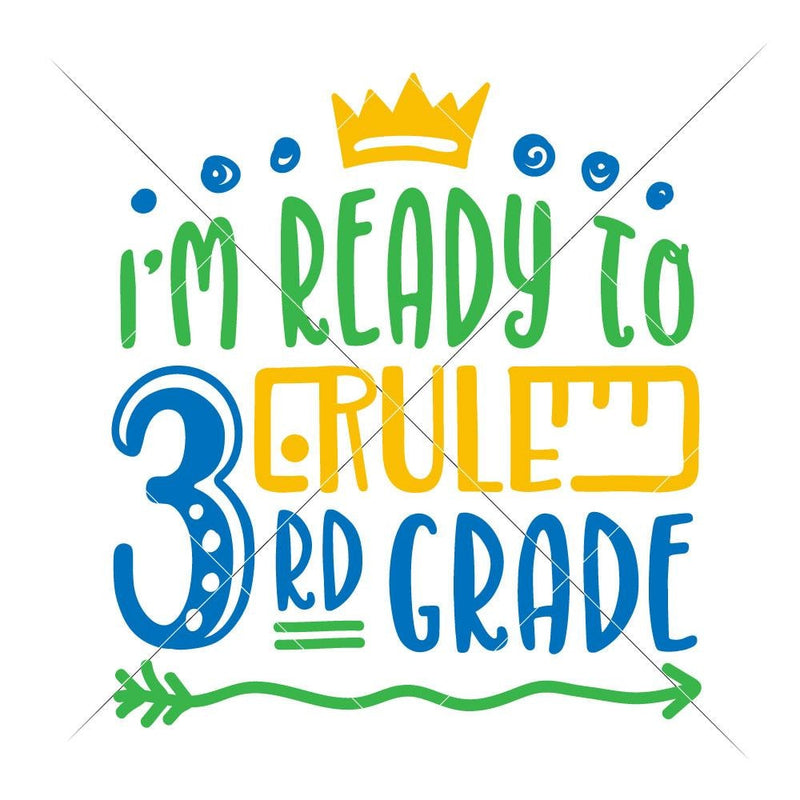 Im Ready To Rule Third Grade Svg Png Dxf Eps Svg Dxf Png Cutting File