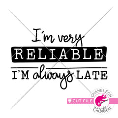 Im very reliable Im always late funny svg png dxf eps jpeg SVG DXF PNG Cutting File