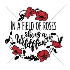 In a Field of Roses she is a Wildflower (2) svg png dxf eps SVG DXF PNG Cutting File