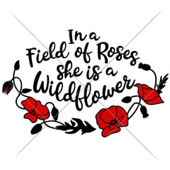 In A Field Of Roses She Is A Wildflower Svg Png Dxf Eps Svg Dxf Png Cutting File