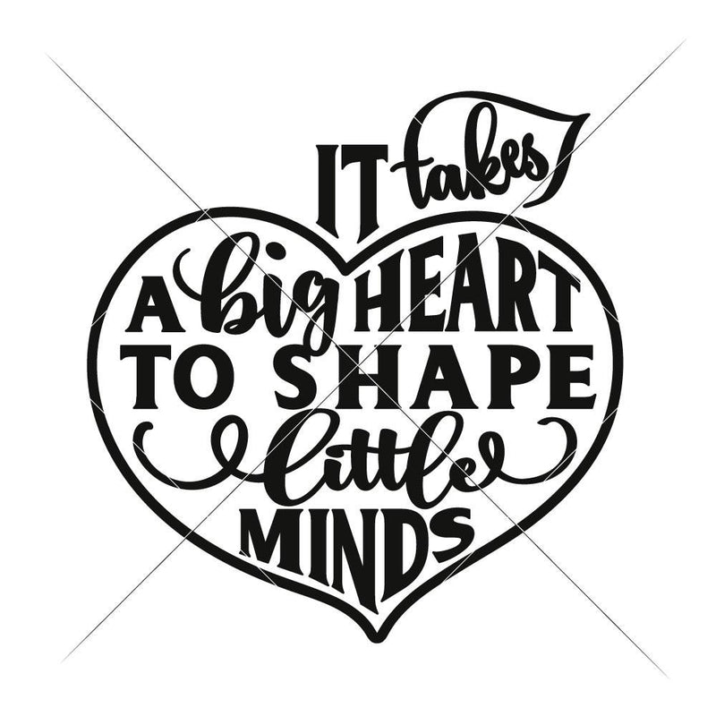 It Takes A Big Heart To Shape Little Minds Svg Png Dxf Eps Svg Dxf Png Cutting File