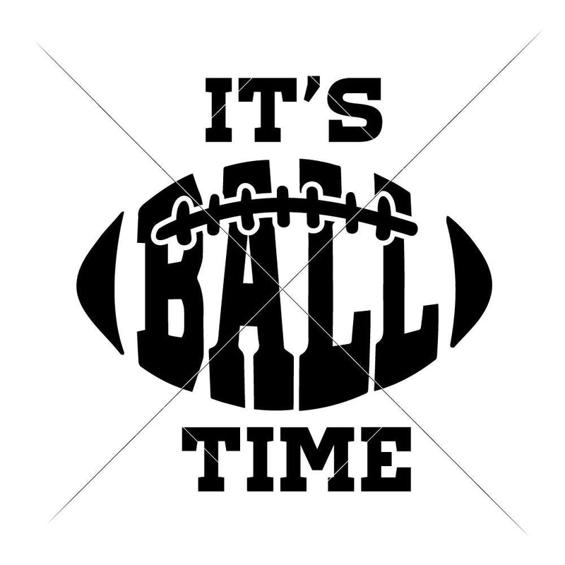 Its Ball Time - Football Svg Png Dxf Eps Svg Dxf Png Cutting File
