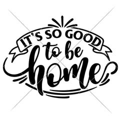 Its So Good To Be Home Svg Png Dxf Eps Svg Dxf Png Cutting File