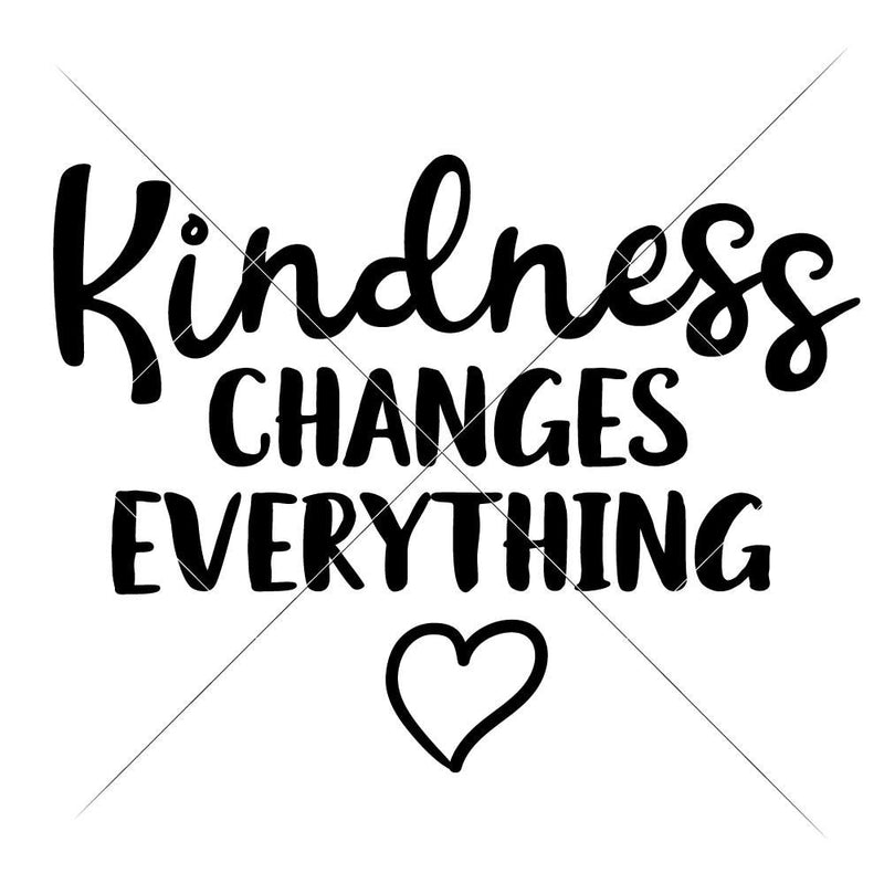 Kindness Changes Everything Svg Png Dxf Eps Svg Dxf Png Cutting File