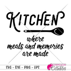 Kitchen where meals and memories are made svg png dxf eps SVG DXF PNG Cutting File