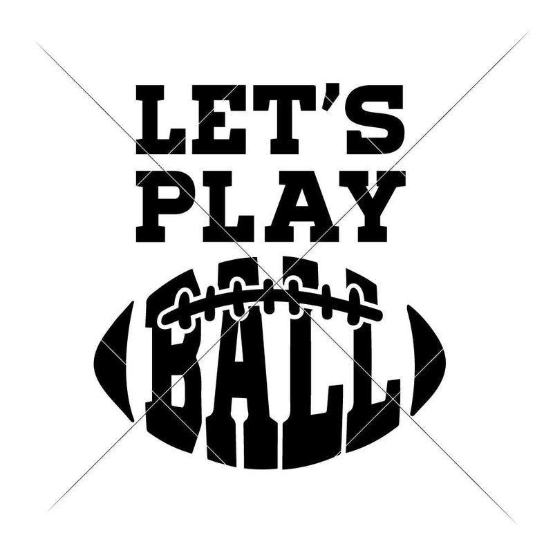 Lets Play Ball - Football Svg Png Dxf Eps Svg Dxf Png Cutting File