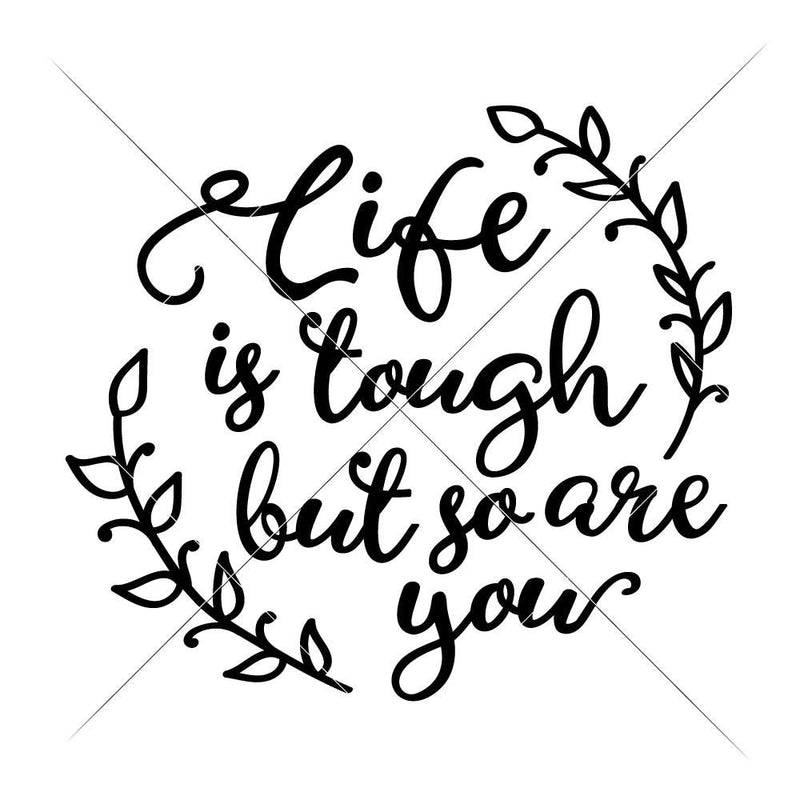 Life Is Tough But So Are You Svg Png Dxf Eps Svg Dxf Png Cutting File