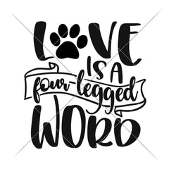 Love Is A Four Legged Word Svg Png Dxf Eps Svg Dxf Png Cutting File