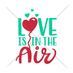 Love Is In The Air Svg Png Dxf Eps Svg Dxf Png Cutting File
