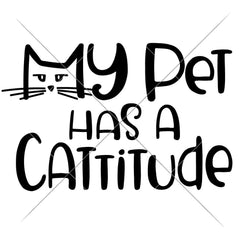 My Pet Has A Cattitude Svg Png Dxf Eps Svg Dxf Png Cutting File