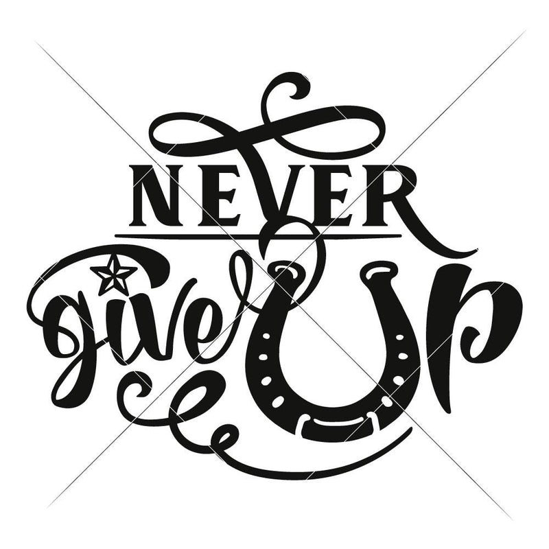 Never Give Up Svg Png Dxf Eps Svg Dxf Png Cutting File