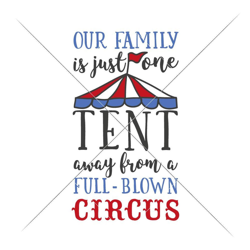 Our Family is one Tent away from a full-blown Circus svg png dxf eps SVG DXF PNG Cutting File