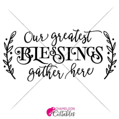 Our Greatest Blessings Gather Here Svg Png Dxf Eps Svg Dxf Png Cutting File