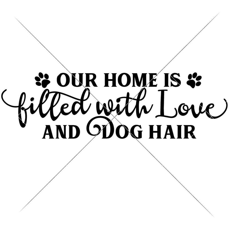 Our Home Is Filled With Love And Dog Hair Svg Png Dxf Eps Svg Dxf Png Cutting File