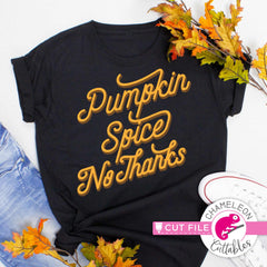 Pumpkin Spice no thanks Fall svg png dxf eps jpeg SVG DXF PNG Cutting File