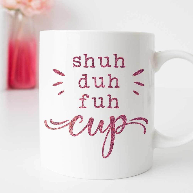Shuh Duh Fuh Cup Svg Png Dxf Eps Svg Dxf Png Cutting File