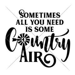Sometimes All You Need Is Some Country Air Svg Png Dxf Eps Svg Dxf Png Cutting File