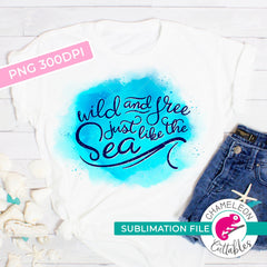 Sublimation design Wild and free just like the sea PNG file Sublimation PNG