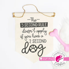 The 5 second rule doesnt apply if you have a 2 second dog funny svg png dxf eps jpeg SVG DXF PNG Cutting File