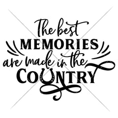 The Best Memories Are Made In The Country Svg Png Dxf Eps Svg Dxf Png Cutting File
