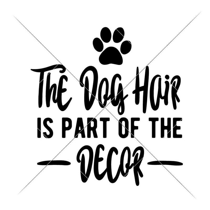 The Dog Hair Is Part Of The Decor Svg Png Dxf Eps Svg Dxf Png Cutting File