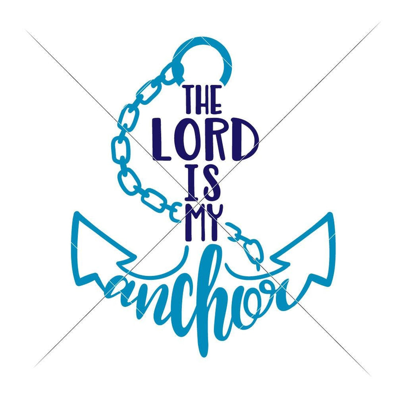 The Lord Is My Anchor Svg Png Dxf Eps Svg Dxf Png Cutting File