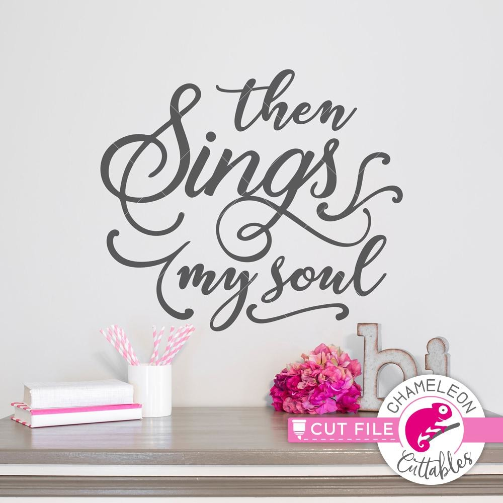 Then Sings My Soul Svg Png Dxf Eps Chameleon Cuttables Llc