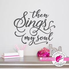 Then sings my soul svg png dxf eps SVG DXF PNG Cutting File
