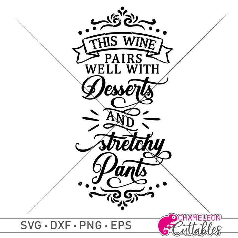 This wine pairs well with desserts and stretchy pants svg png dxf eps SVG DXF PNG Cutting File