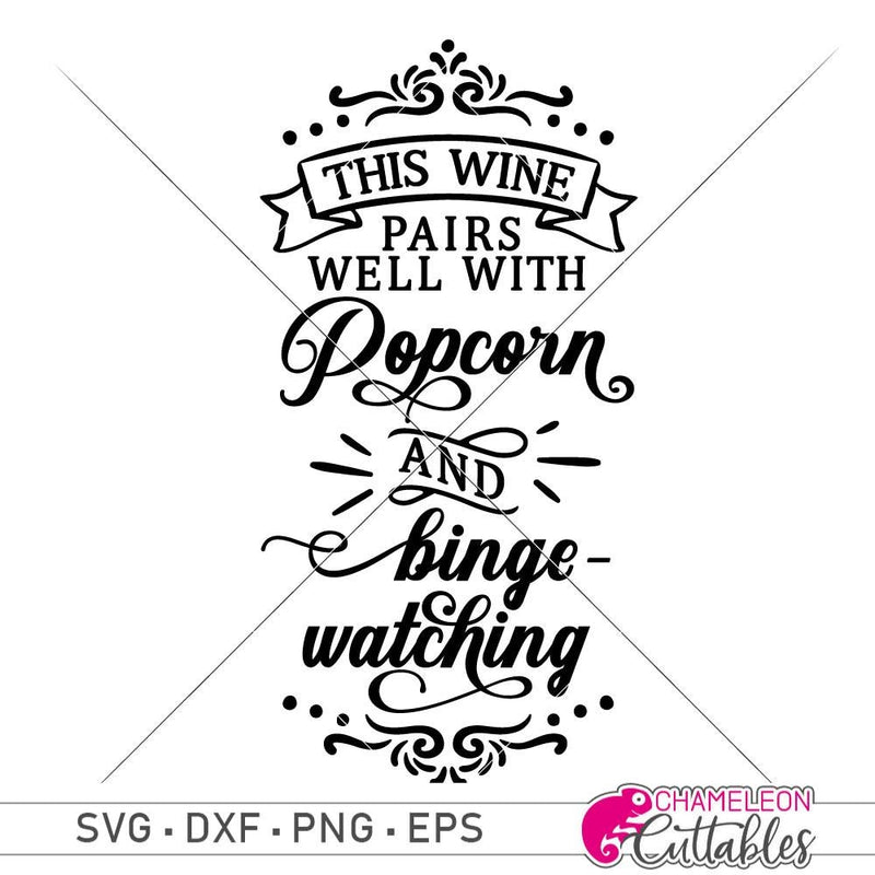 This Wine Pairs Well With Popcorn And Binge-Watching Svg Png Dxf Eps Svg Dxf Png Cutting File