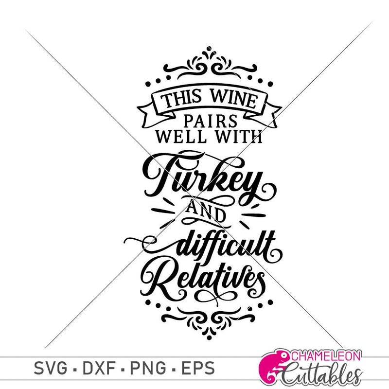 This wine pairs well with turkey and difficult relatives svg png dxf eps SVG DXF PNG Cutting File