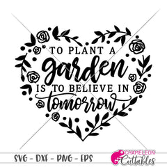 To Plant A Garden Is To Believe In Tomorrow Heart Svg Png Dxf Eps Svg Dxf Png Cutting File