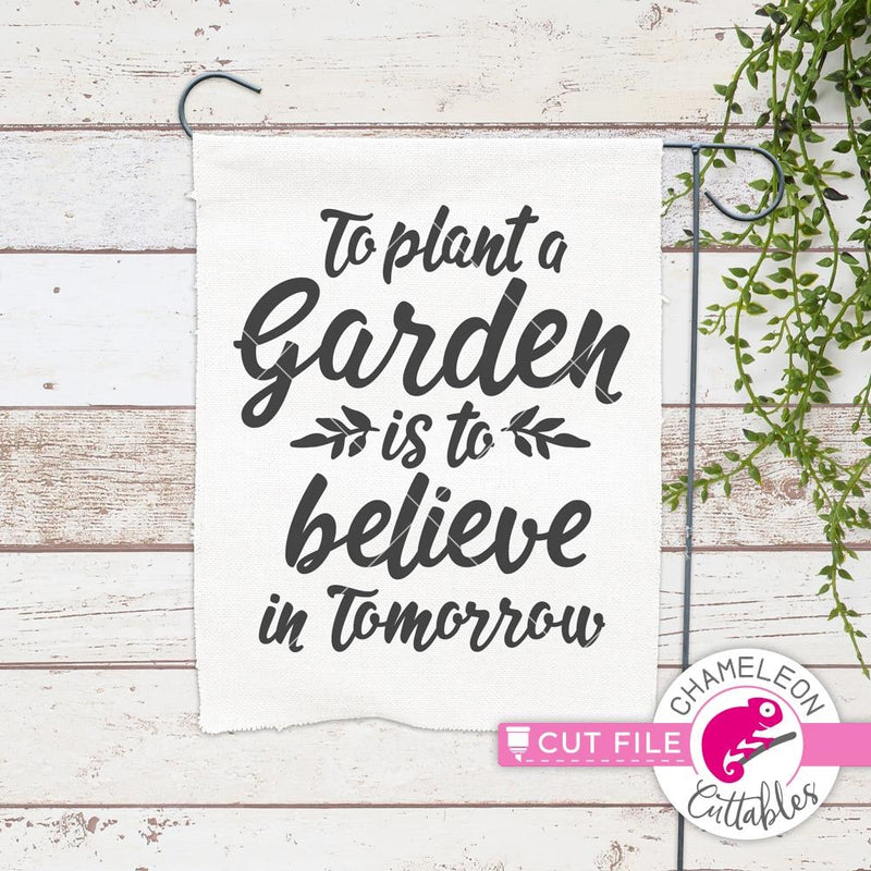 To Plant A Garden Is To Believe In Tomorrow Svg Png Dxf Eps Svg Dxf Png Cutting File