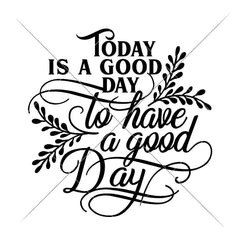 Today Is A Good Day To Have A Good Day Round Svg Png Dxf Eps Svg Dxf Png Cutting File