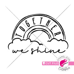 Together we shine Rainbow svg png dxf eps jpeg SVG DXF PNG Cutting File