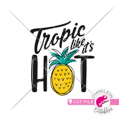 Tropic like it's hot pineapple svg png dxf eps jpeg SVG DXF PNG Cutting File