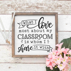 What I Love Most About My Classroom Is Whom I Share It With - School Teacher Svg Png Dxf Eps Svg Dxf Png Cutting File