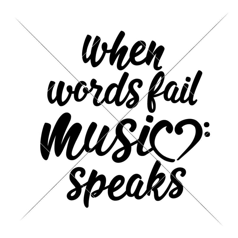 When Words Fail Music Speaks Svg Png Dxf Eps Svg Dxf Png Cutting File