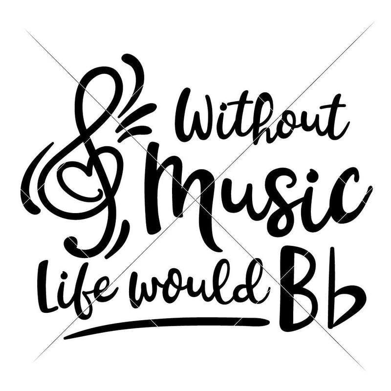 Without Music Life Would Be Flat Bb - School Teacher Appreciation Svg Png Dxf Eps Svg Dxf Png Cutting File