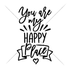 You Are My Happy Place Svg Png Dxf Eps Svg Dxf Png Cutting File