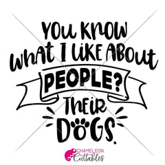 You Know What I Like About People Their Dogs Svg Png Dxf Eps Svg Dxf Png Cutting File