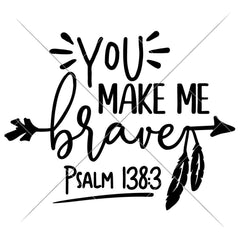 You Make Me Brave Svg Png Dxf Eps Svg Dxf Png Cutting File