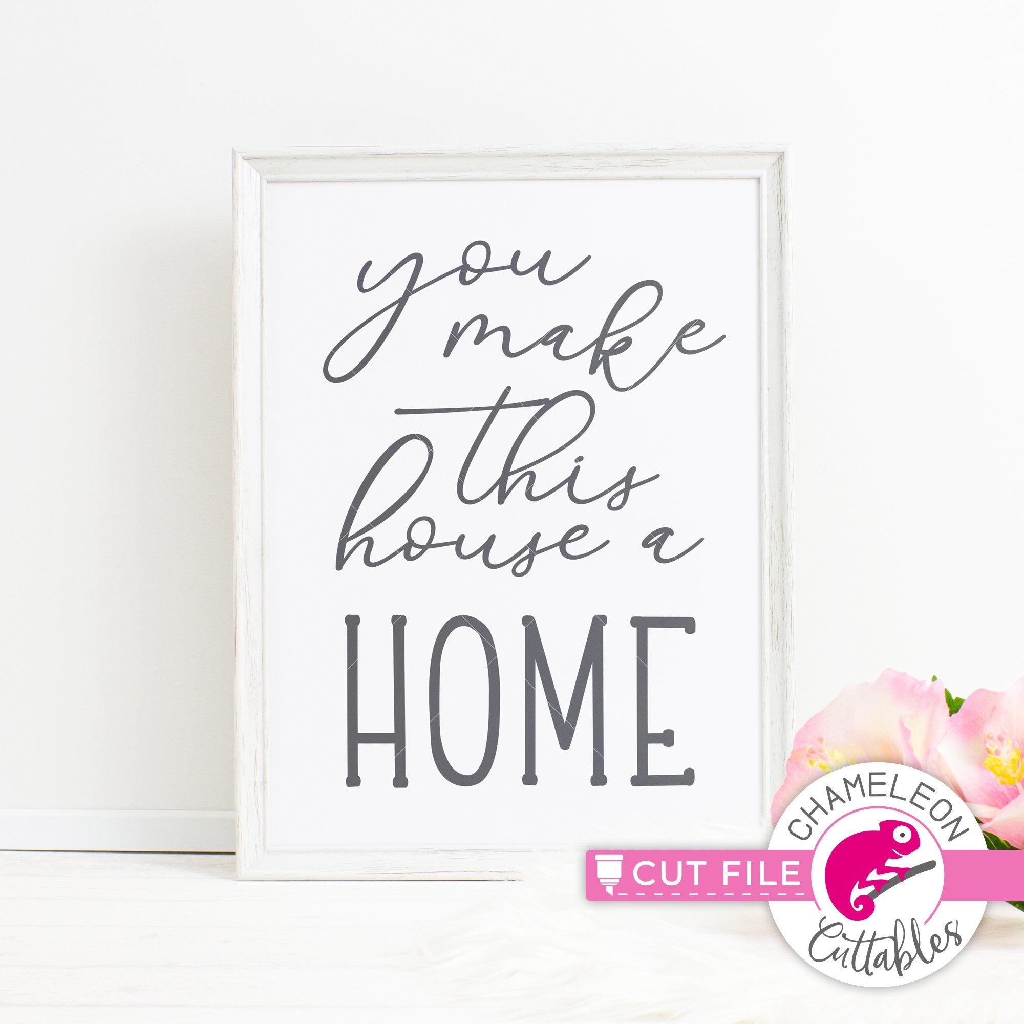 You Make This House A Home Svg Png Dxf Eps Jpeg Chameleon Cuttables Llc
