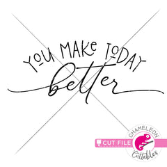 You make today better svg png dxf eps jpeg SVG DXF PNG Cutting File