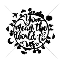 You Mean The World To Us Svg Png Dxf Eps Svg Dxf Png Cutting File