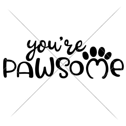 You're pawsome svg png dxf eps